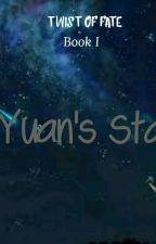 Twist of Fate_Book1_Yuan's Star by naya_princemackaroo