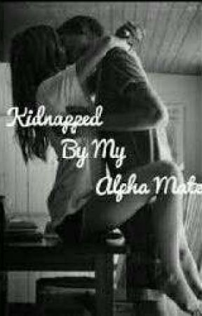 Kidnapped By My Alpha Mate  by NiceToMeetYou11