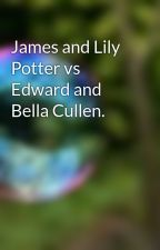 James and Lily Potter vs Edward and Bella Cullen. by GlowInTheDarkBubbles