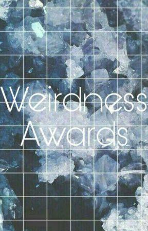 The Weirdness Awards 2017 (Open) by WeirdAwards312
