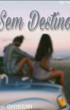 Sem Destino by MYRRNN
