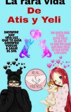 La rara vida de Atis y Yeli by Atis_Yeli