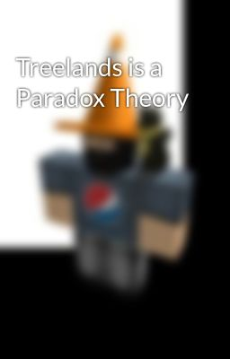 Treelands Is A Paradox Theory The Background Wattpad