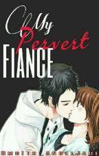 My Pervert Fiance?! by BlueCutieFlakes
