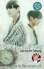 When My Last Time (Sad Story Kim taehyung) [END] √ by elmi_wirastiti30