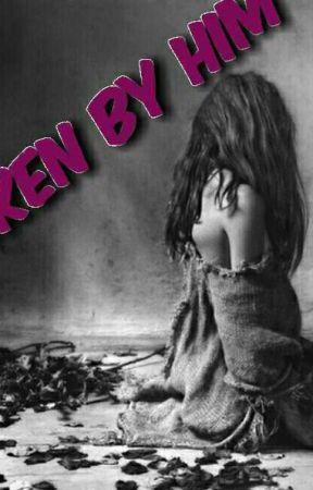 BROKEN BY HIM ✔ by Love_Devil08897