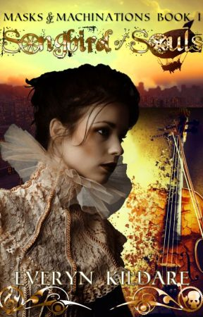 Songbird of Souls (Masks and Machinations Book I) by EverynKildare