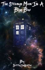 The Strange Man in a Blue Box (EDITING) by SkittlestheWriter