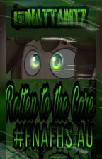 Rotten to the Core   #FNAFHS AU  by NattaMtz