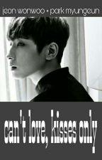 Can't Love, Kisses Only [wonwoo × myungeun] by jeonmyungeun