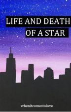 Life and Death of a Star by whenitcomestolove