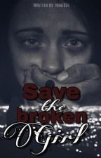 Save The Broken Girl by m_a_i_l_i_n