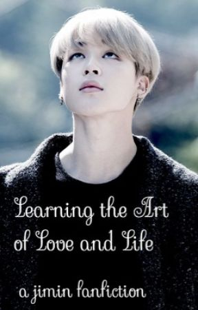 Learning the Art of Love and Life| Jimin BTS fanfiction by Kawaii_Kaipop