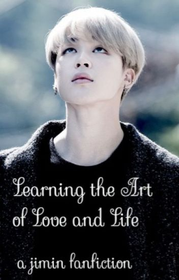 Learning the Art of Love and Life| Jimin BTS fanfiction
