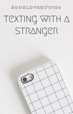 Texting with a stranger [Wattys 2017] by Booklover170104