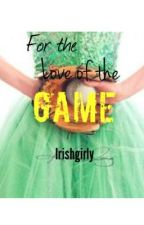 For The Love of the Game by Irishgirly