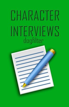 Character Interviews by dogfilter