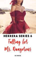 Herrera Series 6: Falling for Ms. Dangerous by keNjiethEhandsome