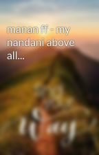 manan ff - my nandani above all... by mysticalmusing