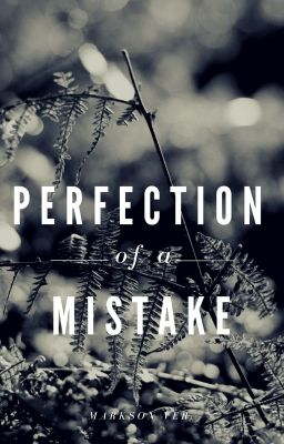 Đọc truyện [Markson ver.] Perfection of a mistake