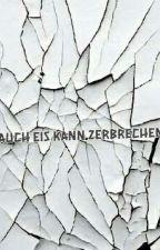 Auch Eis kann Zerbrechen by princes0987654