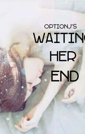 Waiting Her End by OptionJ