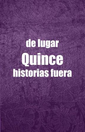 de lugar Quince historias fuera by Ynullashaa