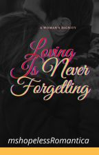Loving Is Never Forgetting by mshopelessRomantica