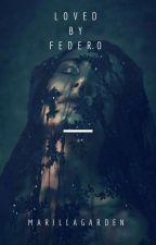 Loved by Federo |18+| by MarillaGarden