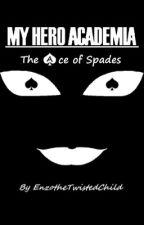 Boku No Hero Academia:  The Ace of Spades by EnzotheTwistedChild