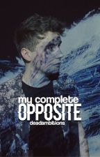 My Complete Opposite // d.h by deadambitions