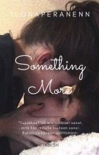 Something More | Finnish by ilonamaariaa