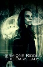 Hermione Riddle, the Dark Lady(Slowly Editing) by ElinevdBogaard
