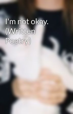 I'm not okay. (Written Poetry) by Jxrups
