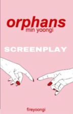 Orphans (Screenplay) by fireyoongi