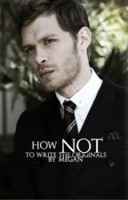 HOW NOT TO WRITE ⇝ THE ORIGINALS by henrikhoIm