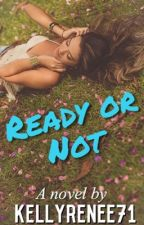 Ready or Not  by kellyrenee71