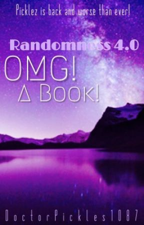 The Return of OMG! A Book! (Randomness 4.0) by DoctorPickles1087