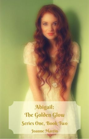 Abigail- The Golden Glow. Series One, Book 2 by JoanneMartin2015