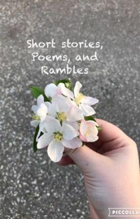 Short Stories, Poems, and Rambles by StarSearcher13