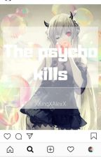 The Psycho Kills (Reader X creepypasta) by XKingXAlexX