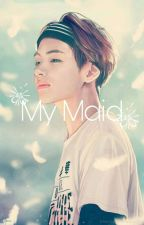 My Maid// BTSXYOU (Completed)✔ by Timmy-timsss
