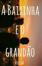 A Baixinha E O Grandrão ♥ || 1° 2° E 3° Livro || by Garota_Sakamaki