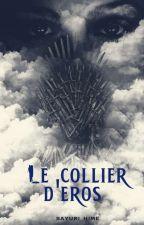 Le Collier D'éros [EN PAUSE JUSQU'A FIN JUIN]  by Sayuri_Hime