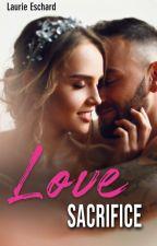 LOVE SACRIFICE - Tome 4 by LaurieEschard