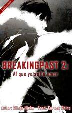 BREAKINGPAST 2: Al que yo solía amar by Karasu_Shiro