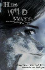 His Wild Ways by midnight_girl312