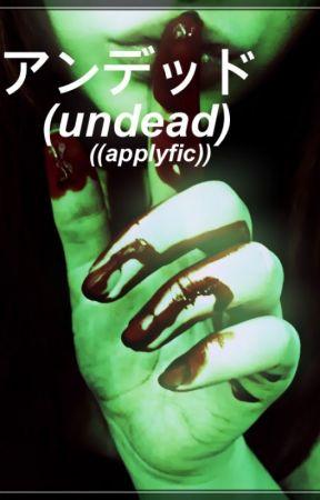 undead; applyfic {OPEN} by -uncreativ3-