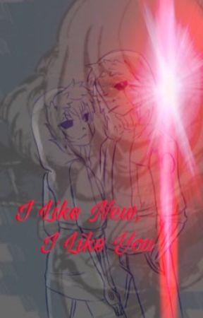I like New, I like You GSansXReader (Under Editing) by EternalKimFlame