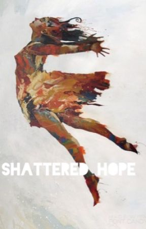 Shattered Hope by AbbsCadabs